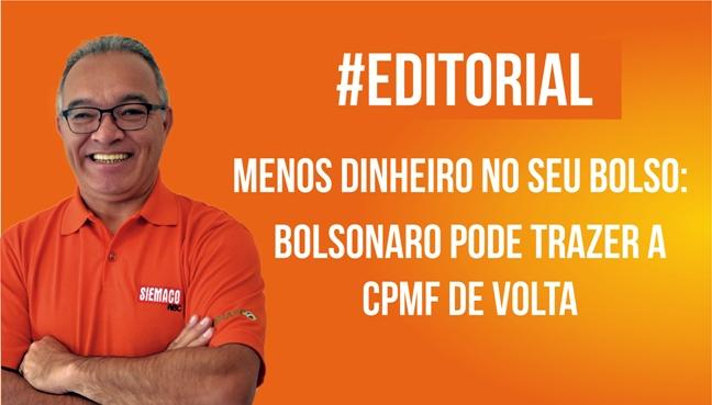 Menos dinheiro no seu bolso:  Bolsonaro pode trazer a CPMF de volta